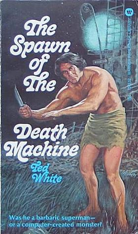 The Spawn of The Death Machine by Ted White