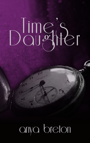 Time's Daughter by Anya Breton