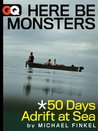 Here Be Monsters... 50 Days Adrift At Sea (Kindle Single)