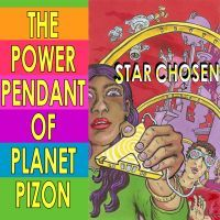 Power Pendant of Planet Pizon: a Star Chosen sci-fi novelette