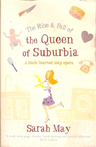 The Rise & Fall of the Queen of Suburbia by Sarah May