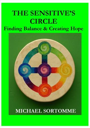 The Sensitive's Circle, Finding Balance & Creating Hope by Michael Sortomme