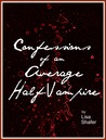 Confessions of an Average Half-Vampire (Book 1)