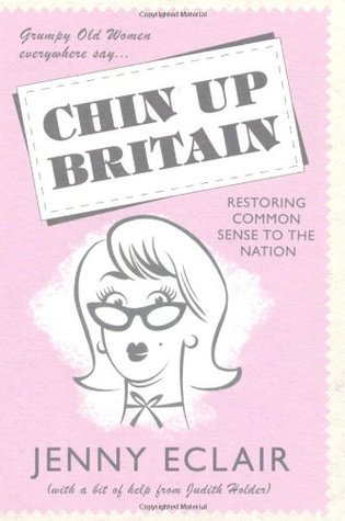 Grumpy Old Women Everywhere Say-- Chin Up Britain by Jenny Eclair