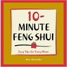 10-Minute Feng-Shui: Easy Tips for Every Room