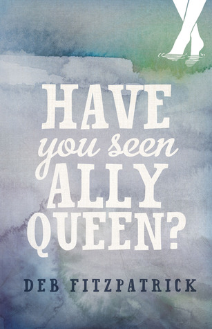 Have You Seen Ally Queen? by Deb Fitzpatrick