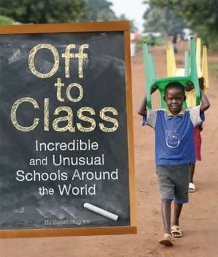 Off to Class: Incredible and Unusual Schools Around the World