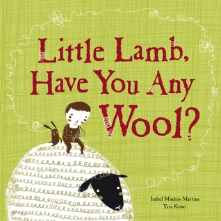Little Lamb, Have You Any Wool? by Isabel Minhós Martins