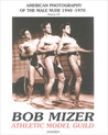 Bob Mizer: Athletic Model Guild: American Photography of the Male Nude 1940–1970: Volume VII