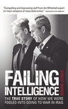 Failing Intelligence: The True Story of How We Were Fooled into Going to War in Iraq