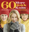 60 More Quick Knits: 20 Hats*20 Scarves*20 Mittens in Cascade 220® Sport