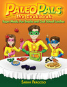 The Paleo Pals The Cookbook: Super Meals, Fun Snacks and Cool School Lunches
