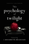 The Psychology of Twilight by E. David Klonsky