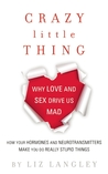 Crazy Little Thing: Why Love and Sex Drive Us Mad