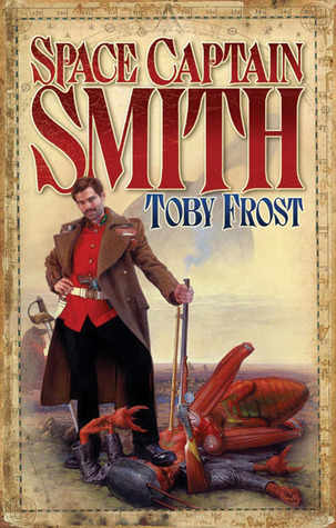 Space Captain Smith by Toby Frost