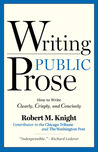Writing Public Prose: How to Write Clearly, Crisply, and Concisely