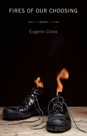 Fires of Our Choosing by Eugene Cross