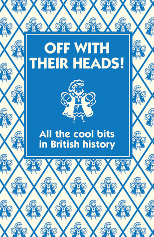 Off with their Heads!: All the Cool Bits in British History