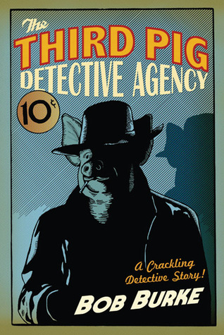 The Third Pig Detective Agency by Bob   Burke