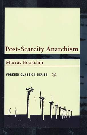 Post-Scarcity Anarchism by Murray Bookchin