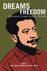 Dreams of Freedom: A Ricardo Flores Magón Reader