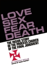 Love Sex Fear Death: The Inside Story of the Process Church of the Final Judgment