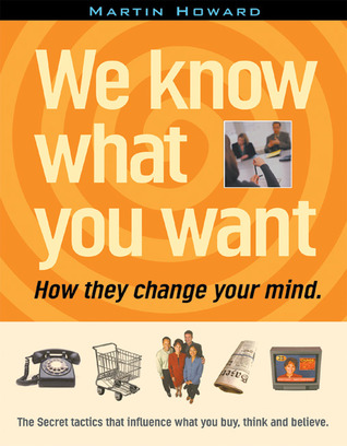 We Know What You Want: How They Change Your Mind