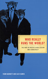 Who Really Runs The World?: The War Between Globalization and Democracy