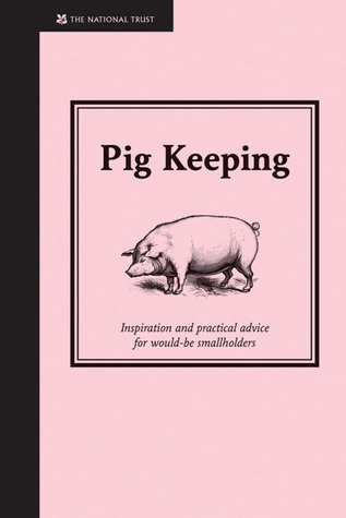 Pig Keeping: Inspiration and Practical Advice for Would-be Smallholders