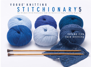 Vogue Dictionary Knitting Stitches : Vogue  Knitting Stitchionary  Volume Five: Lace Knitting: The Ultimate Stitch...