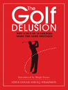 The Golf Delusion: Why 9 Out of 10 Golfers Make the Same Mistakes