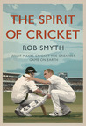 The Spirit of Cricket: What Makes Cricket the Greatest Game on Earth