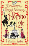 The Extraordinary and Unusual Adventures of Horatio Lyle (Horatio Lyle, #1)