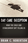 Day Care Deception: What the Child Care Establishment Isn't Telling Us