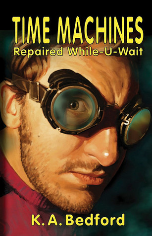 Time Machines Repaired While-U-Wait by K.A. Bedford