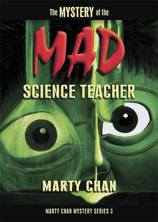 The Mystery Of The Mad Science Teacher (Marty Chan Mystery #3)
