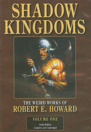 Shadow Kingdoms, The Weird Works of R. E. Howard Vol. 1 (The Weird Works of R. E. Howard)