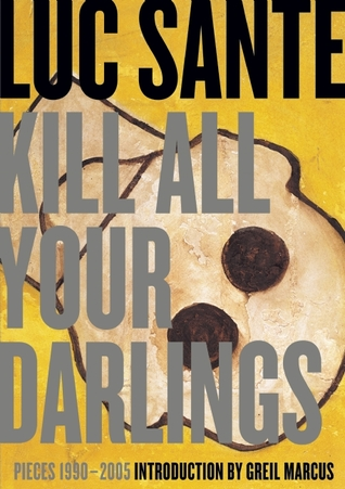Kill All Your Darlings by Luc Sante