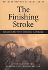 The Finishing Stroke: Texans in the 1864 Tennessee Campaign