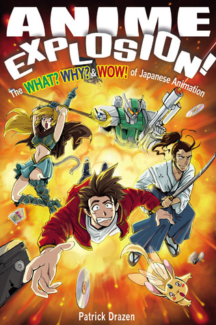 Anime Explosion! The What? Why? and Wow! of Japanese Animation by Patrick Drazen