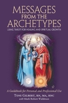 Messages from the Archetypes: Using Tarot for Healing and Spiritual Growth : A Guidebook for Personal and Professional Use