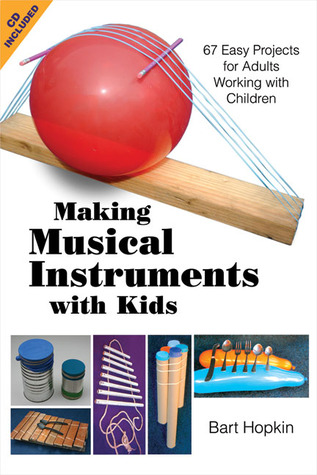 Making Musical Instruments with Kids: 67 Easy Projects for Adults Working with Children