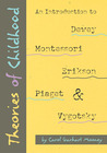 Theories of Childhood: An Introduction to Dewey, Montessori, Erikson, Piaget, and Vygotsky