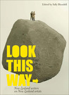 Look This Way: New Zealand Writers on New Zealand Artists