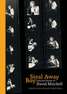Steal Away Boy: Selected Poems of David Mitchell