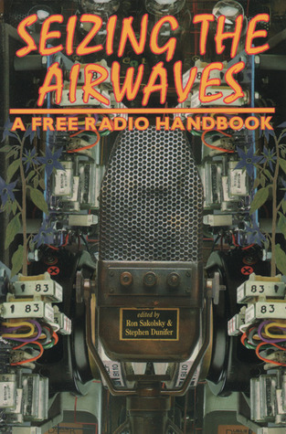 Seizing the Airwaves: A Free Radio Handbook