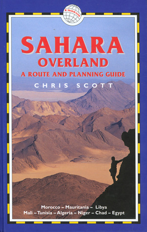 Sahara Overland, 2nd: A Route and Planning Guide