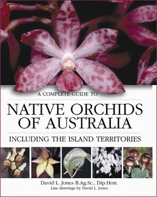 A Complete Guide to Native Orchids of Australia by David L. Jones