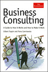 Business Consulting: A Guide to How It Works and How to Make It Work