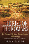 The Rise of the Romans: The Rise and Fall of the Roman Empire, a Chronolgy: Volume One 753 BC–146 BC